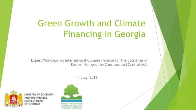 Green Growth and Climate Financing in Georgia Expert Workshop on International Climate Finance for the Countries of Easter...