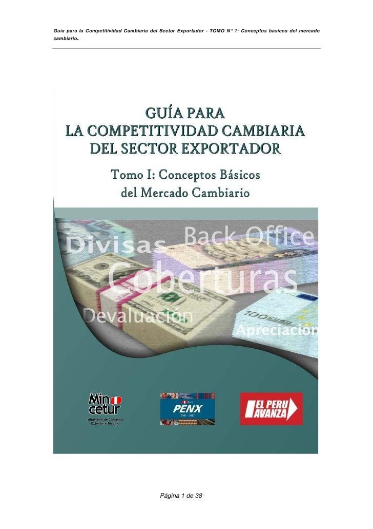 Guía para la Competitividad Cambiaria del Sector Exportador - TOMO N° 1: Conceptos básicos del mercadocambiario.          ...