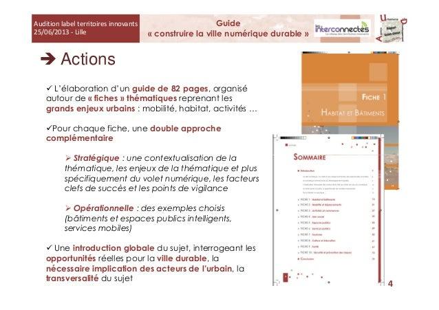 Actions Audition label territoires innovants 25/06/2013 - Lille Guide « construire la ville numérique durable » L'élaborat...