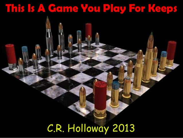 This Is A Game You Play For Keeps C.R. Holloway 2013