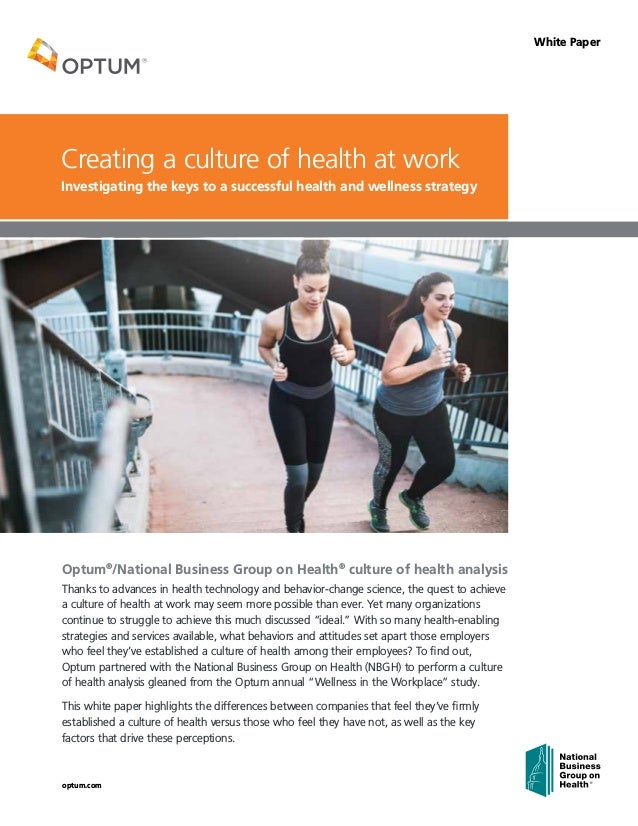 optum.com White Paper Optum® /National Business Group on Health® culture of health analysis Thanks to advances in health t...