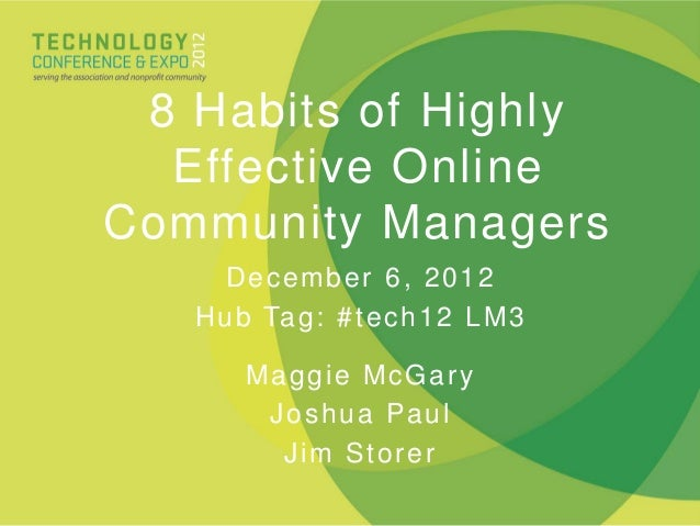 8 Habits of Highly  Effective OnlineCommunity Managers      December 6, 2012   H u b Ta g : # t e c h 1 2 L M 3       Magg...