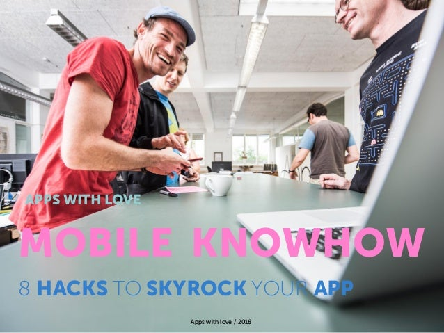 Apps with love / 2018 MOBILE KNOWHOW 8 HACKS TO SKYROCK YOUR APP APPS WITH LOVE