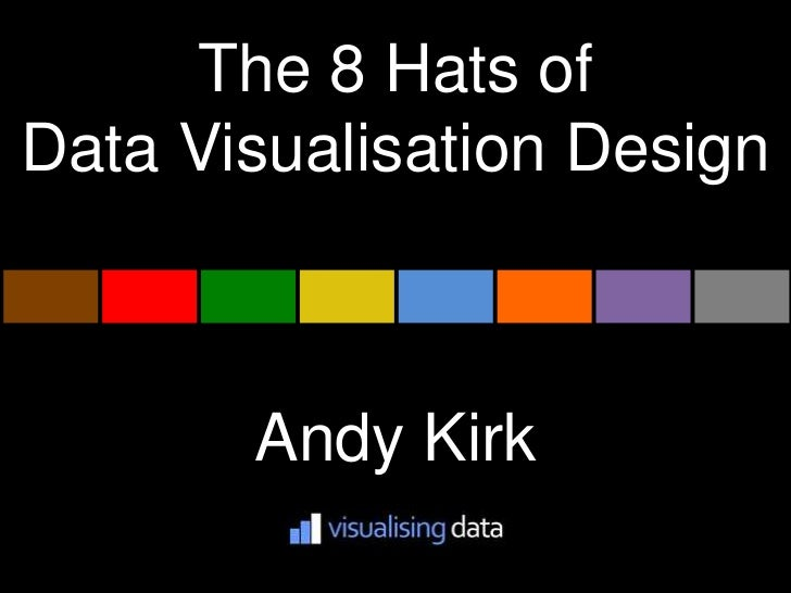 The 8 Hats ofData Visualisation Design       Andy Kirk