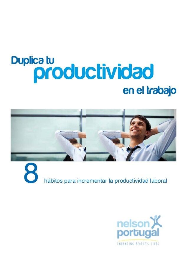 8 hábitos para incrementar la productividad laboral Duplica tu productividad en el trabajo