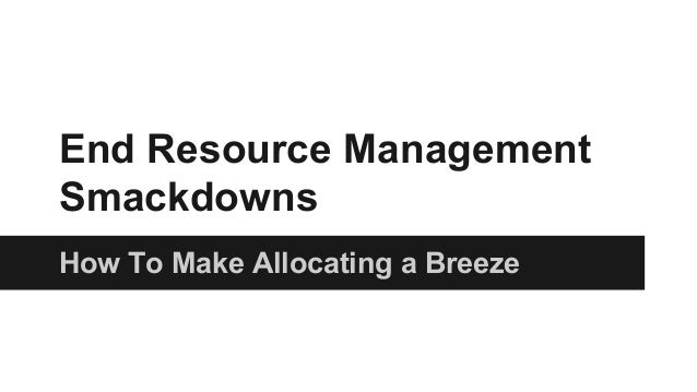 End Resource Management Smackdowns How To Make Allocating a Breeze