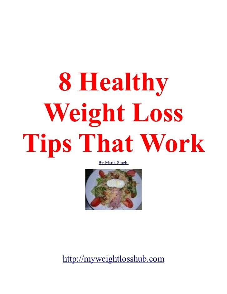 8 Healthy  Weight LossTips That Work            By Marik Singh   http://myweightlosshub.com