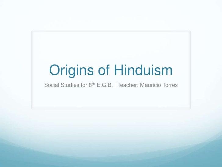 Origins of HinduismSocial Studies for 8th E.G.B. | Teacher: Mauricio Torres