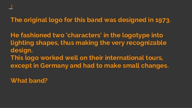 1 The original logo for this band was designed in 1973. He fashioned two 'characters' in the logotype into lighting shapes...