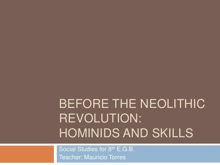 BEFORE THE NEOLITHICREVOLUTION:HOMINIDS AND SKILLSSocial Studies for 8th E.G.B.Teacher: Mauricio Torres