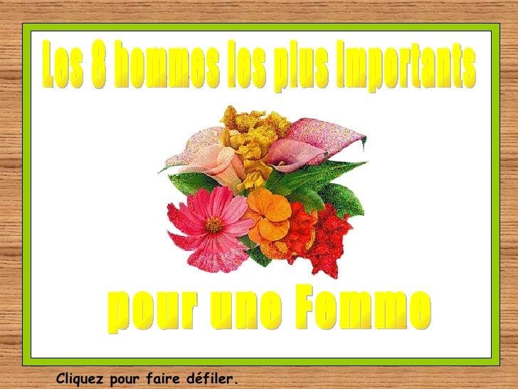 Les 8 hommes le plus important pour la femme Les 8 hommes les plus importants pour une Femme Cliquez pour faire défiler.