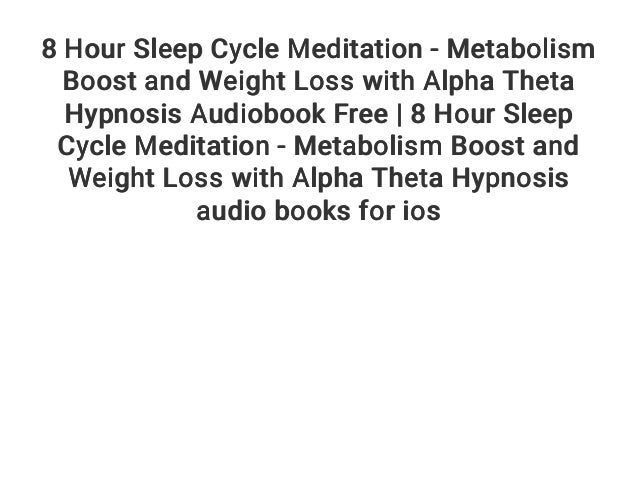 8 Hour Sleep Cycle Meditation - Metabolism Boost and Weight