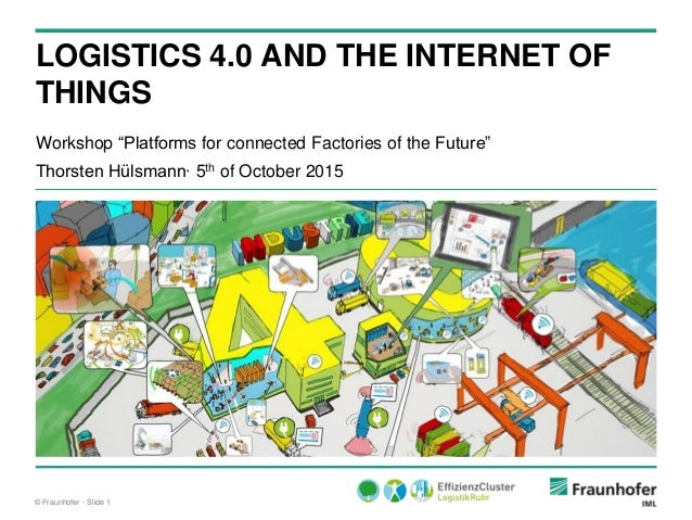 "© Fraunhofer · Slide 1 Workshop ""Platforms for connected Factories of the Future"" Thorsten Hülsmann∙ 5th of October 2015 L..."