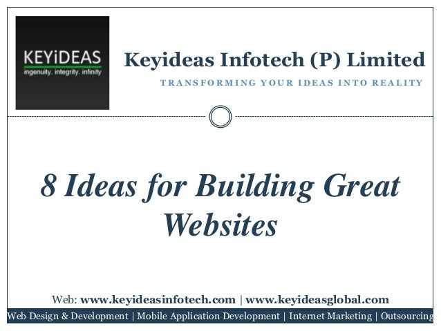 Keyideas Infotech (P) Limited TRANSFORMING YOUR IDEAS INTO REALITY  8 Ideas for Building Great Websites Web: www.keyideasi...