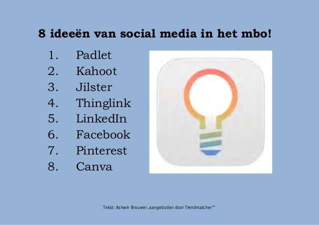 8 ideeën van social media in het mbo! 1. Padlet 2. Kahoot 3. Jilster 4. Thinglink 5. LinkedIn 6. Facebook 7. Pinterest 8. ...
