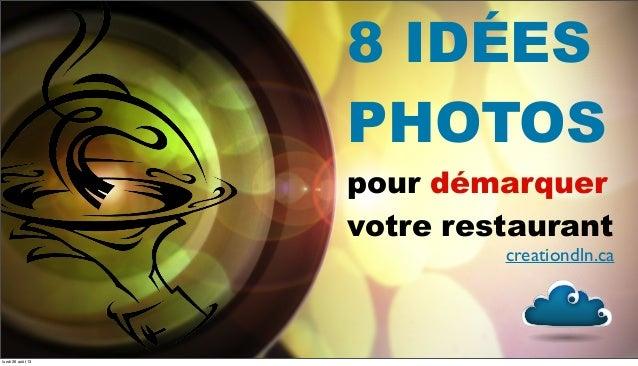8 IDÉES PHOTOS pour démarquer votre restaurant creationdln.ca lundi 26 août 13