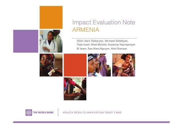 Impact Evaluation Note ARMENIA GOA: Saro Tsaturyan, Yervand Elibekyan, ! Task team: Wezi Msisha, Susanna Hayrapetyan! IE t...
