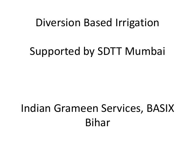 Diversion Based Irrigation Supported by SDTT MumbaiIndian Grameen Services, BASIX            Bihar