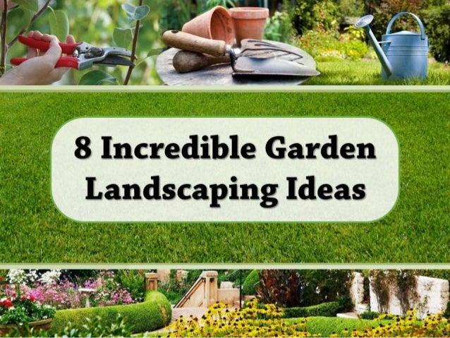 8 Incredible Garden Landscaping Ideas