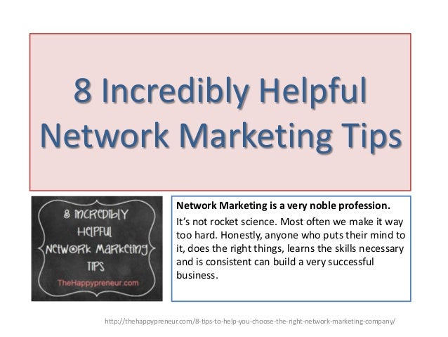 8 Incredibly Helpful Network Marketing Tips Network Marketing is a very noble profession. It's not rocket science. Most of...