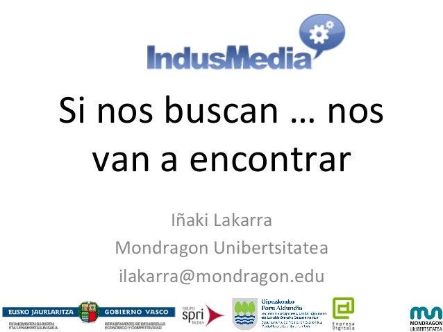 Si  nos  buscan  …  nos   van  a  encontrar   Iñaki  Lakarra   Mondragon  Unibertsitatea   ilakarr...