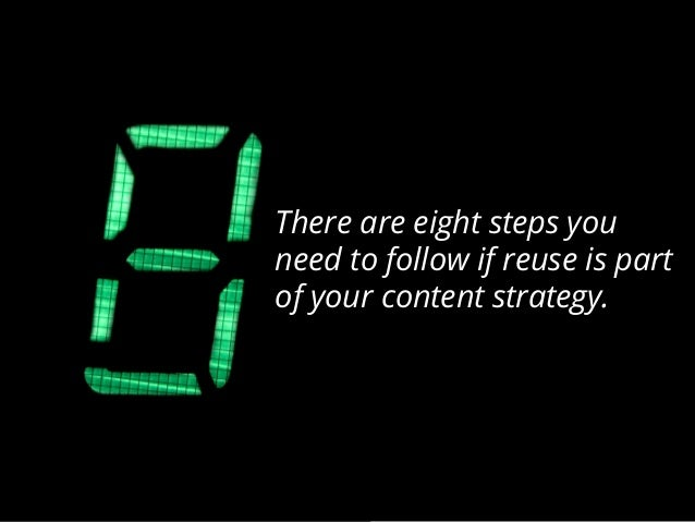 There are eight steps you need to follow if reuse is part of your content strategy.