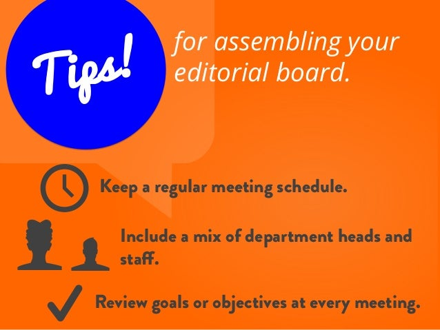Tips! for assembling your editorial board. f	  k	  N	  W	  Keep a regular meeting schedule. Include a mix of department he...