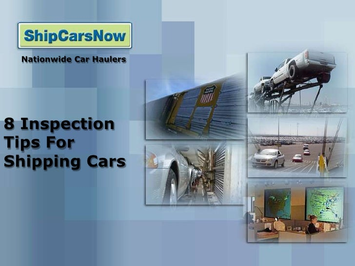 Nationwide Car Haulers<br />8 Inspection Tips For Shipping Cars<br />