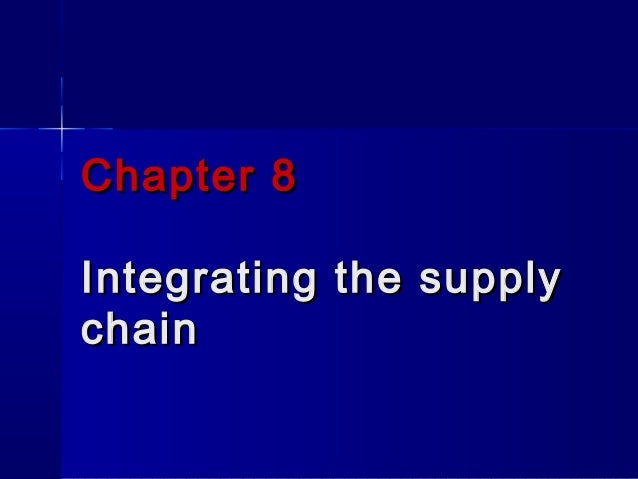 Chapter 8Integrating the supplychain