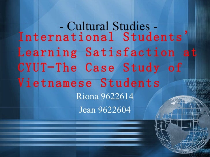 International Students' Learning Satisfaction at CYUT—The Case Study of Vietnamese Students Riona 9622614 Jean 9622604 1 -...