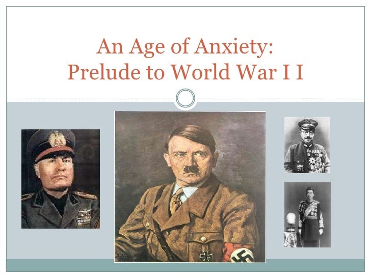 An Age of Anxiety:Prelude to World War I I