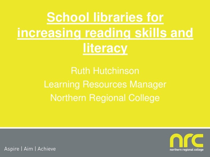 School libraries forincreasing reading skills and          literacy          Ruth Hutchinson    Learning Resources Manager...