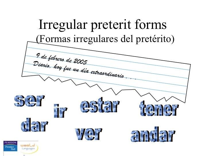 Irregular preterit forms (Formas irregulares del pretérito)9 de febrer            o de 2005Diario, hoy             fue un ...