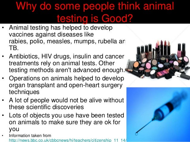 is animal testing all that bad Drug safety animal experiments and drug safety scientists say that banning animal experiments would mean either an end to testing new drugs or using human beings for all safety tests.