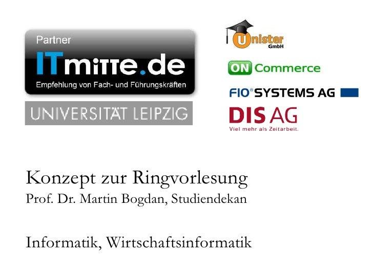 Konzept zur Ringvorlesung      Prof. Dr. Martin Bogdan, Studiendekan      Informatik, WirtschaftsinformatikITmitte.de     ...