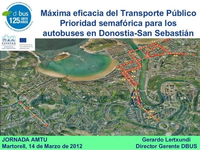 Máxima eficacia del Transporte Público Prioridad semafórica para los autobuses en Donostia-San Sebastián JORNADA AMTU Gera...