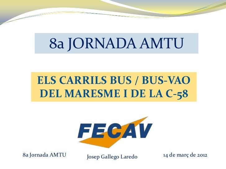 8a JORNADA AMTU    ELS CARRILS BUS / BUS-VAO    DEL MARESME I DE LA C-588a Jornada AMTU   Josep Gallego Laredo   14 de mar...