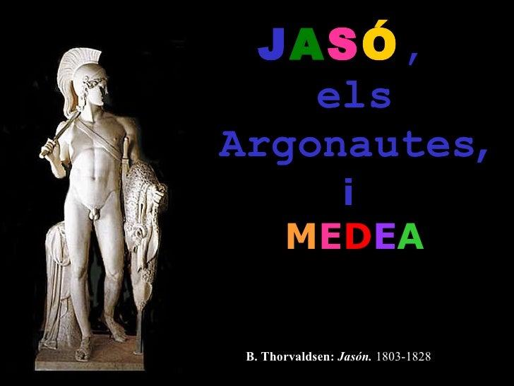 J A S Ó ,  els Argonautes , i  M E D E A B. Thorvaldsen:  Jasón.  1803-1828