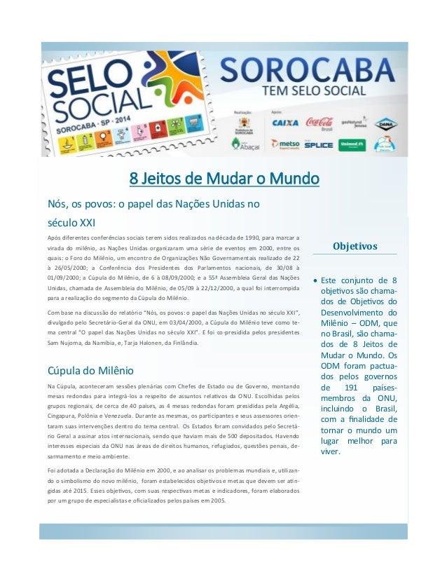 Objetivos  Este conjunto de 8 objetivos são chama- dos de Objetivos do Desenvolvimento do Milênio – ODM, que no Brasil, s...