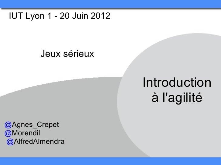 IUT Lyon 1 - 20 Juin 2012        Jeux sérieux                             Introduction                               à lag...