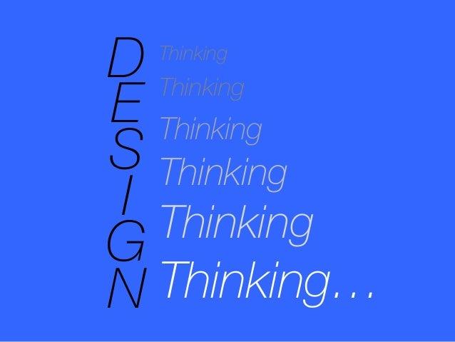Thinking Thinking Thinking Thinking Thinking Thinking… D E S I G N