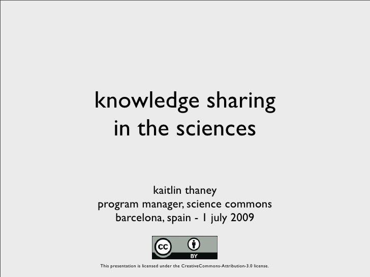 knowledge sharing   in the sciences            kaitlin thaney program manager, science commons    barcelona, spain - 1 jul...