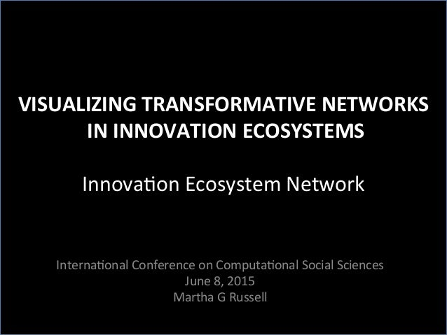VISUALIZING	   TRANSFORMATIVE	   NETWORKS	    	   IN	   INNOVATION	   ECOSYSTEMS	    	    Innova'on	   Ecosystem	   Networ...