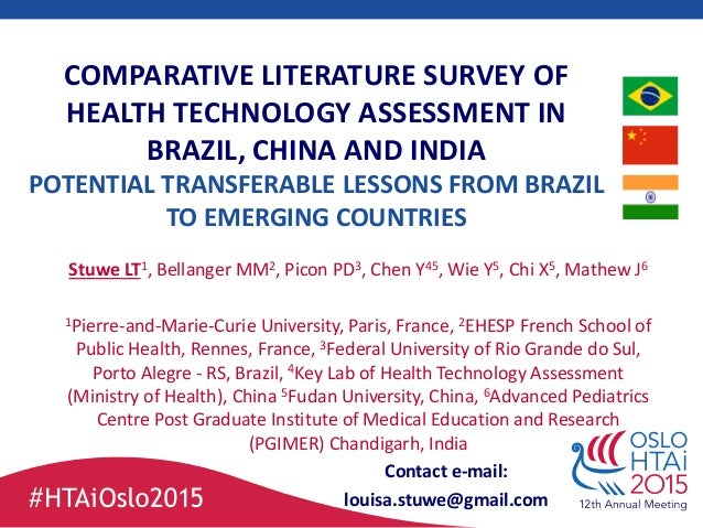 COMPARATIVE LITERATURE SURVEY OF HEALTH TECHNOLOGY ASSESSMENT IN BRAZIL, CHINA AND INDIA POTENTIAL TRANSFERABLE LESSONS FR...
