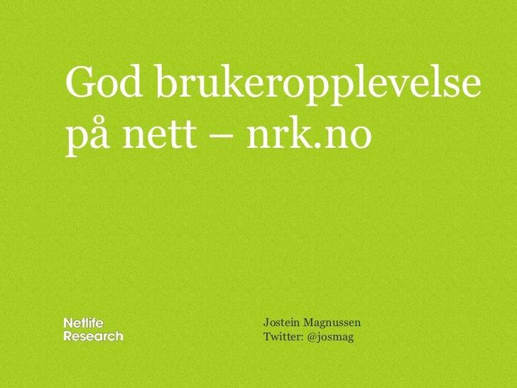God brukeropplevelse på nett – nrk.no<br />Jostein Magnussen<br />Twitter: @josmag<br />