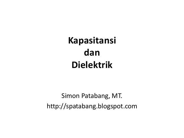Kapasitansi dan Dielektrik Simon Patabang, MT. http://spatabang.blogspot.com