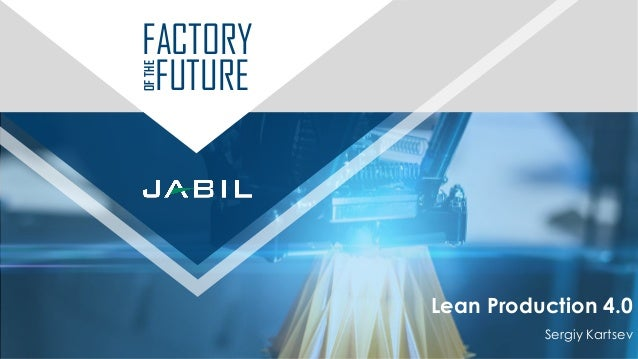 Lean Production 4.0 Sergiy Kartsev FACTORY FUTURE OFTHE