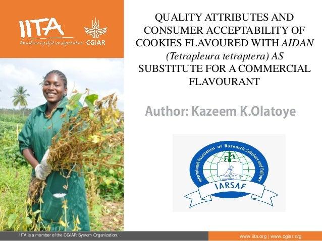IITA is a member of the CGIAR System Organization. www.iita.org   www.cgiar.org Author: Kazeem K.Olatoye QUALITY ATTRIBUTE...