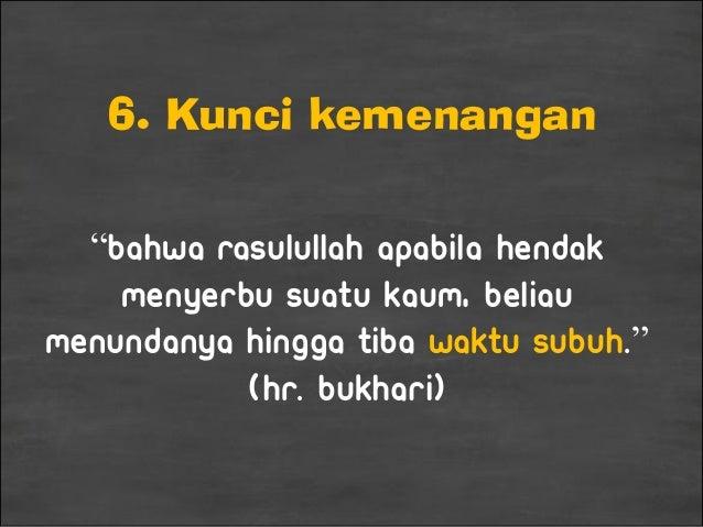"6. Kunci kemenangan ""Bahwa Rasulullah apabila hendak menyerbu suatu kaum, beliau menundanya hingga tiba waktu subuh."" (HR...."