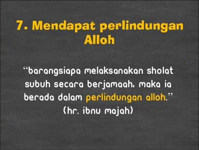 """7. Mendapat perlindungan Alloh """"Barangsiapa melaksanakan sholat Subuh secara berjamaah, maka ia berada dalam perlindungan ..."""